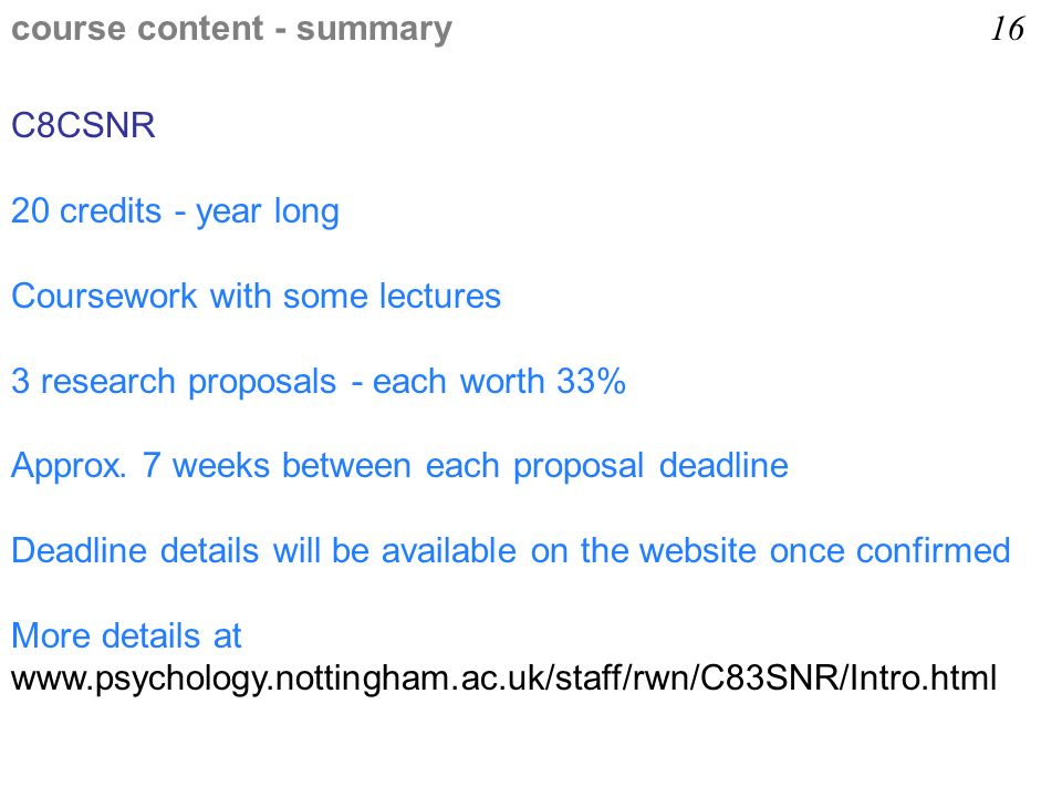 C8CSNR 20 credits - year long Coursework with some lectures 3 research proposals - each worth 33% Approx.