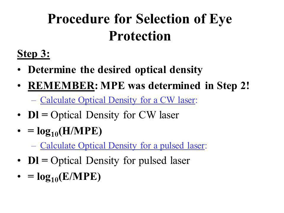 Step 3: Determine the desired optical density REMEMBER: MPE was determined in Step 2! –Calculate Optical Density for a CW laser: Dl = Optical Density