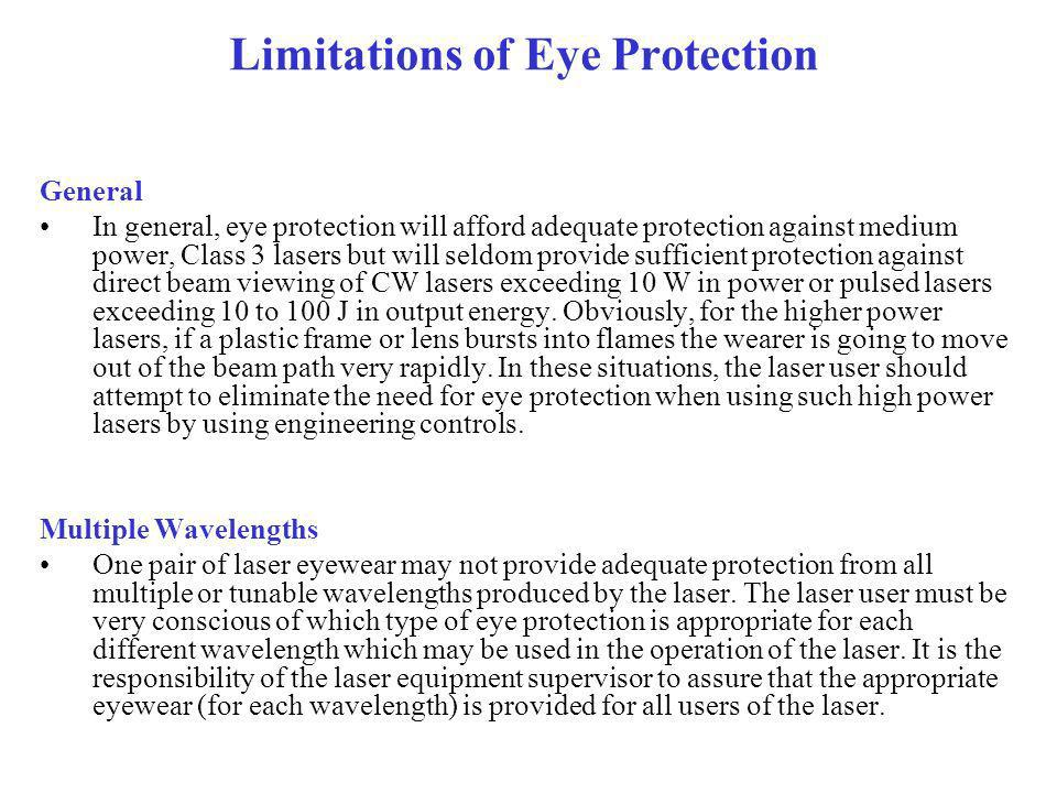 Limitations of Eye Protection General In general, eye protection will afford adequate protection against medium power, Class 3 lasers but will seldom