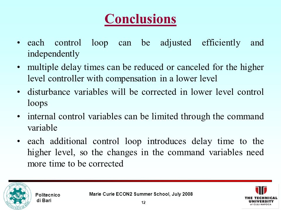 12 Marie Curie ECON2 Summer School, July 2008 Politecnico di Bari Conclusions each control loop can be adjusted efficiently and independently multiple