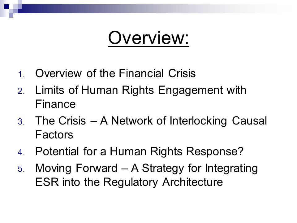 Overview: 1. Overview of the Financial Crisis 2. Limits of Human Rights Engagement with Finance 3.