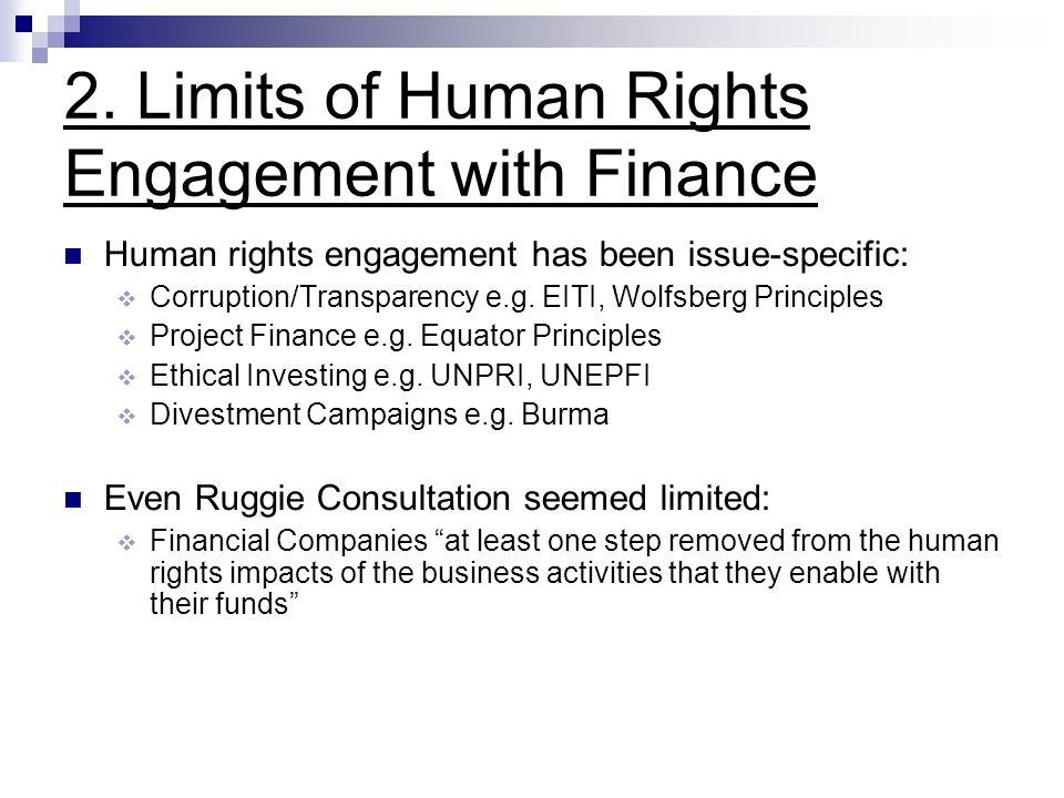 2. Limits of Human Rights Engagement with Finance Human rights engagement has been issue-specific: Corruption/Transparency e.g. EITI, Wolfsberg Princi