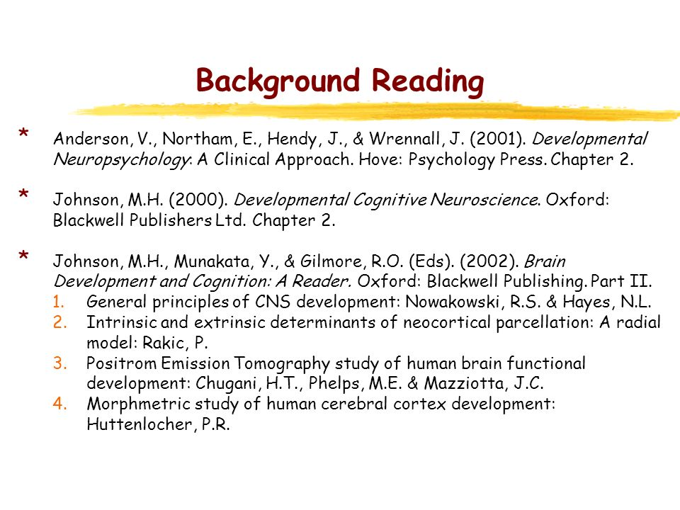Background Reading * Anderson, V., Northam, E., Hendy, J., & Wrennall, J. (2001). Developmental Neuropsychology: A Clinical Approach. Hove: Psychology