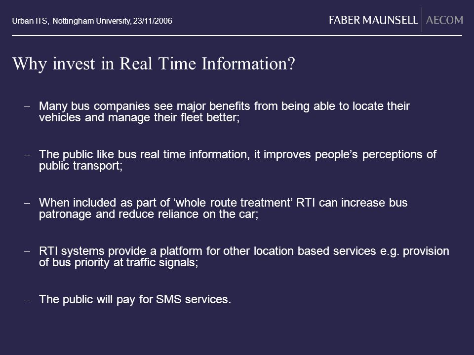 Urban ITS, Nottingham University, 23/11/2006 Why invest in Real Time Information? Many bus companies see major benefits from being able to locate thei