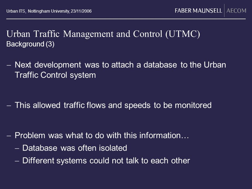 Urban ITS, Nottingham University, 23/11/2006 Urban Traffic Management and Control (UTMC) Next development was to attach a database to the Urban Traffi