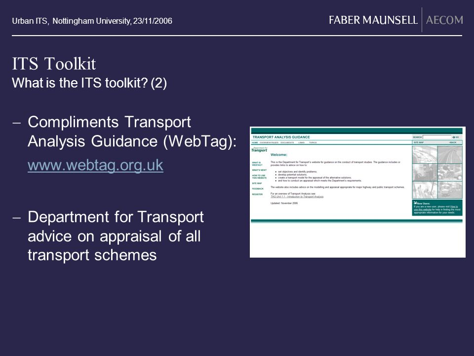Urban ITS, Nottingham University, 23/11/2006 ITS Toolkit Compliments Transport Analysis Guidance (WebTag): www.webtag.org.uk Department for Transport