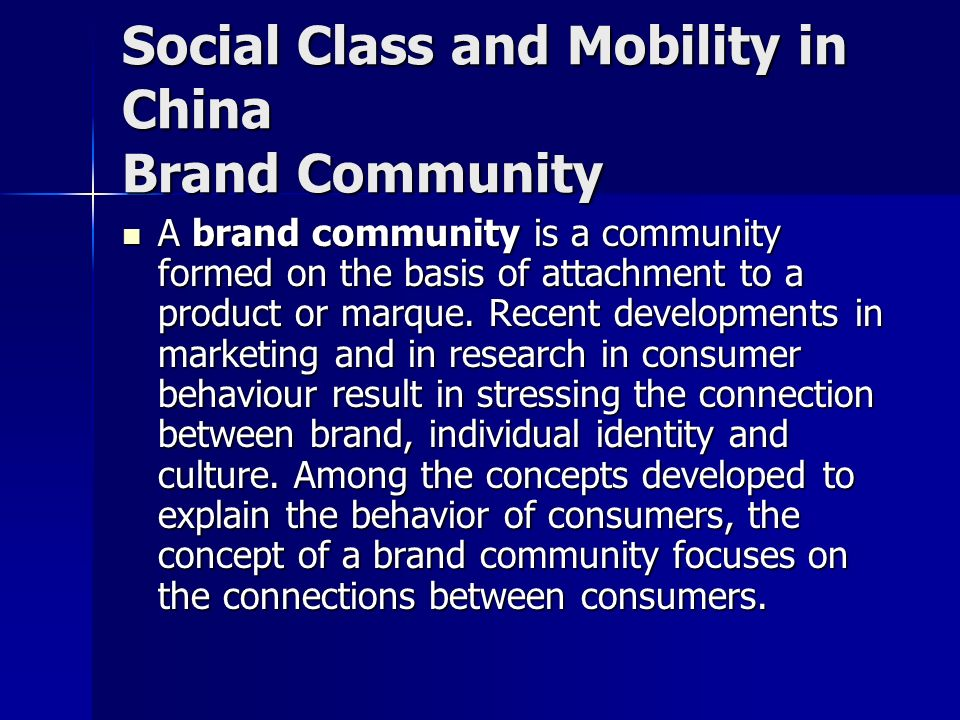 Social Class and Mobility in China Brand Community A brand community is a community formed on the basis of attachment to a product or marque.
