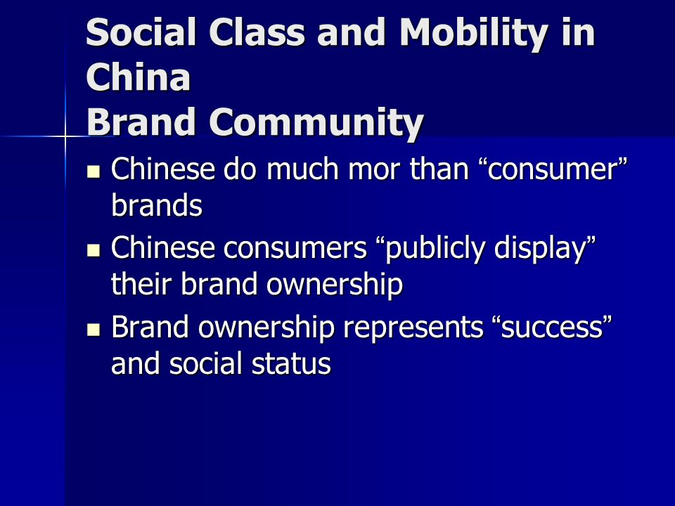 Social Class and Mobility in China Brand Community Chinese do much mor than consumer brands Chinese do much mor than consumer brands Chinese consumers publicly display their brand ownership Chinese consumers publicly display their brand ownership Brand ownership represents success and social status Brand ownership represents success and social status