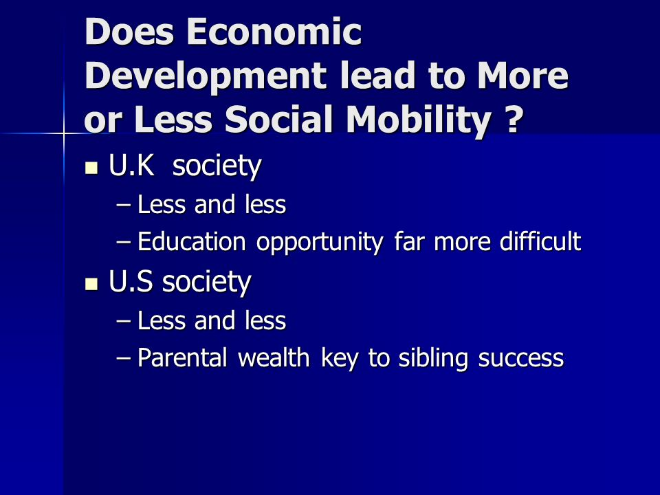 Does Economic Development lead to More or Less Social Mobility .