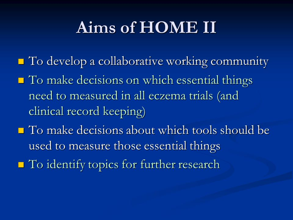 Aims of HOME II To develop a collaborative working community To develop a collaborative working community To make decisions on which essential things