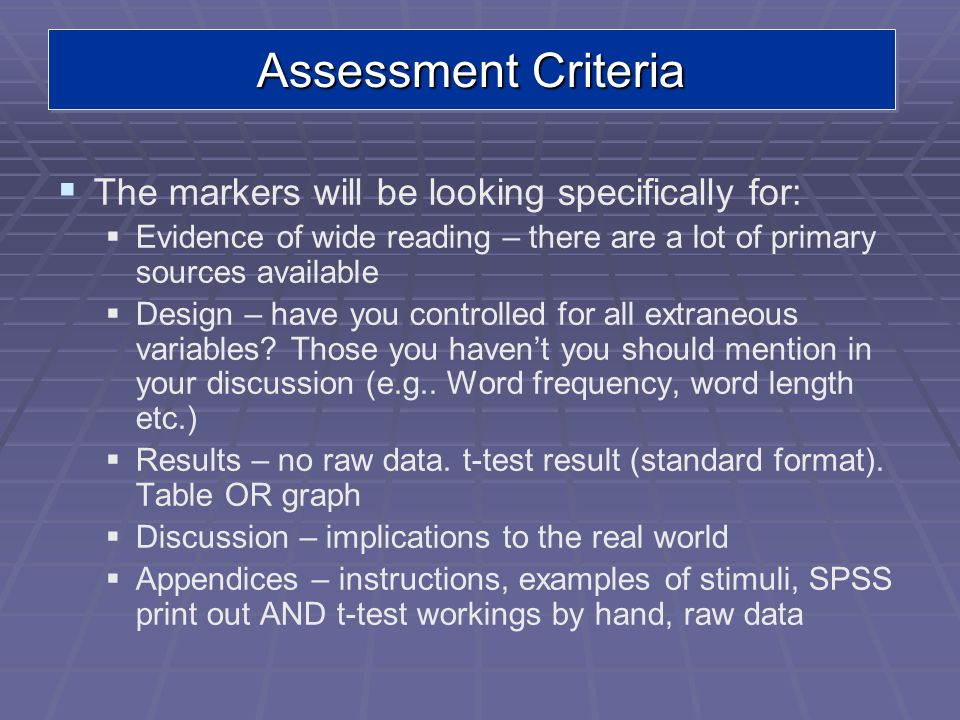 Assessment Criteria The markers will be looking specifically for: Evidence of wide reading – there are a lot of primary sources available Design – hav