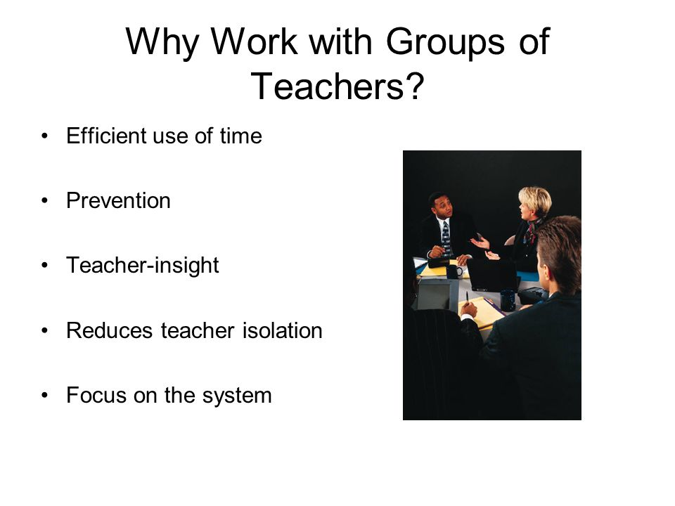 Why Work with Groups of Teachers.