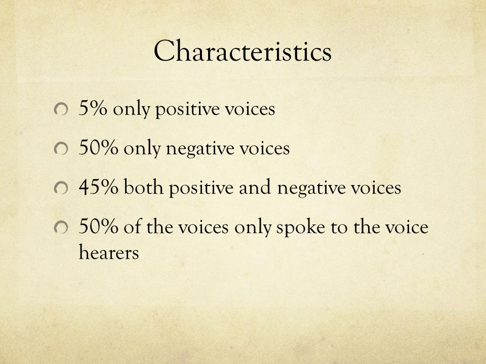 Characteristics 5% only positive voices 50% only negative voices 45% both positive and negative voices 50% of the voices only spoke to the voice hearers