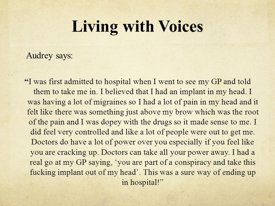 Living with Voices Audrey says: I was first admitted to hospital when I went to see my GP and told them to take me in.