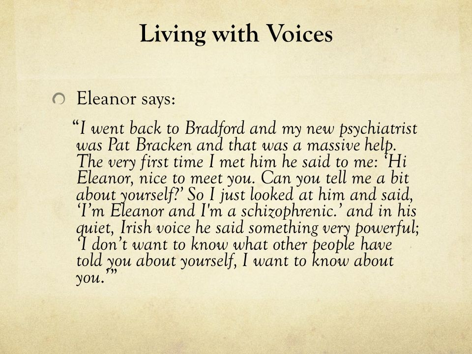 Living with Voices Eleanor says: I went back to Bradford and my new psychiatrist was Pat Bracken and that was a massive help.