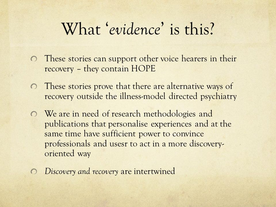 What evidence is this? These stories can support other voice hearers in their recovery – they contain HOPE These stories prove that there are alternat