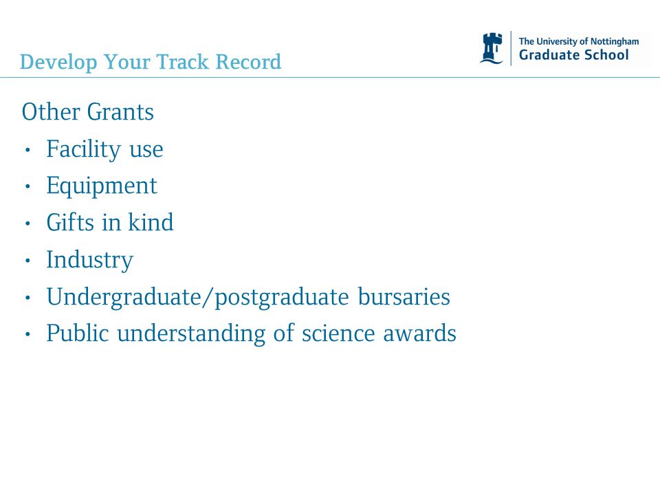 Develop Your Track Record Other Grants Facility use Equipment Gifts in kind Industry Undergraduate/postgraduate bursaries Public understanding of science awards
