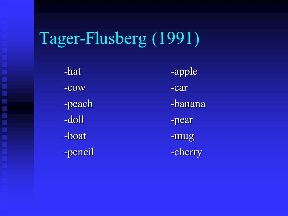 Tager-Flusberg (1991) -hat-cow-peach-doll-boat-pencil -apple -car -banana -pear -mug -cherry