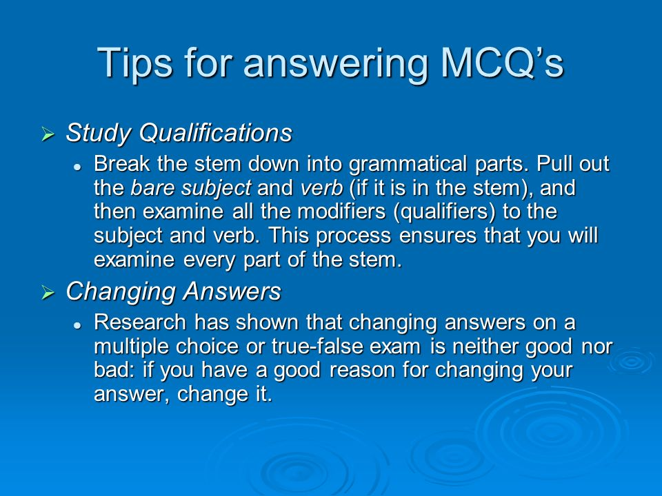 Tips for answering MCQs Study Qualifications Study Qualifications Break the stem down into grammatical parts.