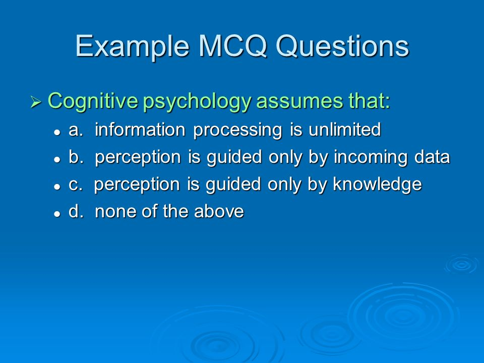 Example MCQ Questions Cognitive psychology assumes that: Cognitive psychology assumes that: a.
