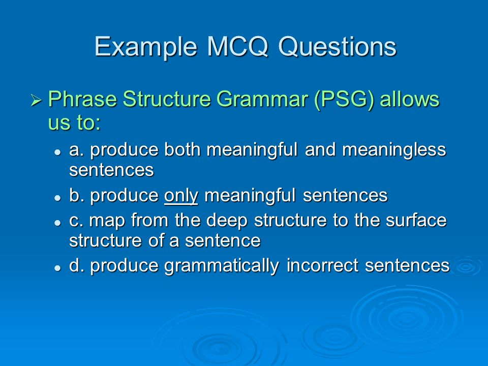 Example MCQ Questions Phrase Structure Grammar (PSG) allows us to: Phrase Structure Grammar (PSG) allows us to: a.