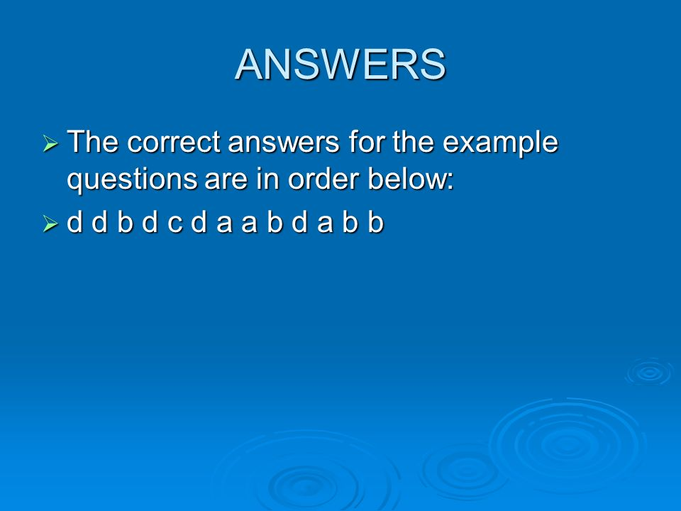 ANSWERS The correct answers for the example questions are in order below: The correct answers for the example questions are in order below: d d b d c d a a b d a b b d d b d c d a a b d a b b