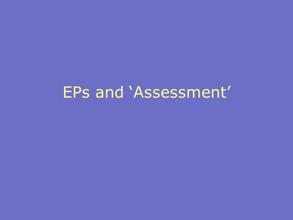 EPs and Assessment