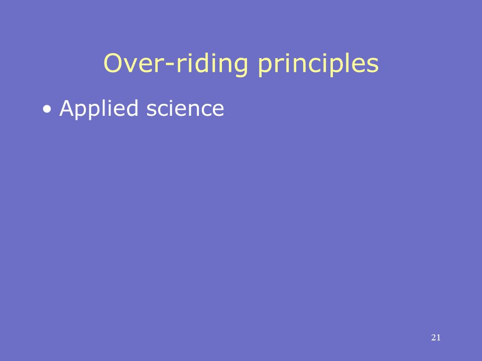 21 Over-riding principles Applied science