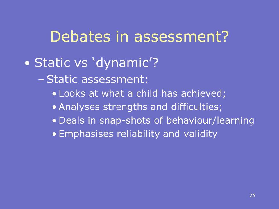25 Debates in assessment. Static vs dynamic.