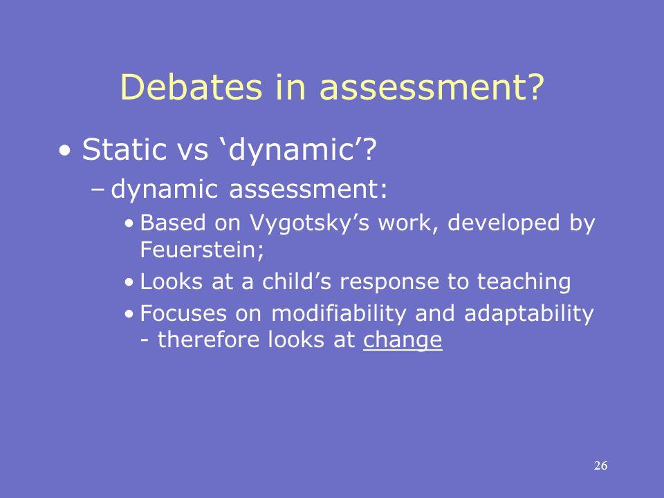 26 Debates in assessment. Static vs dynamic.