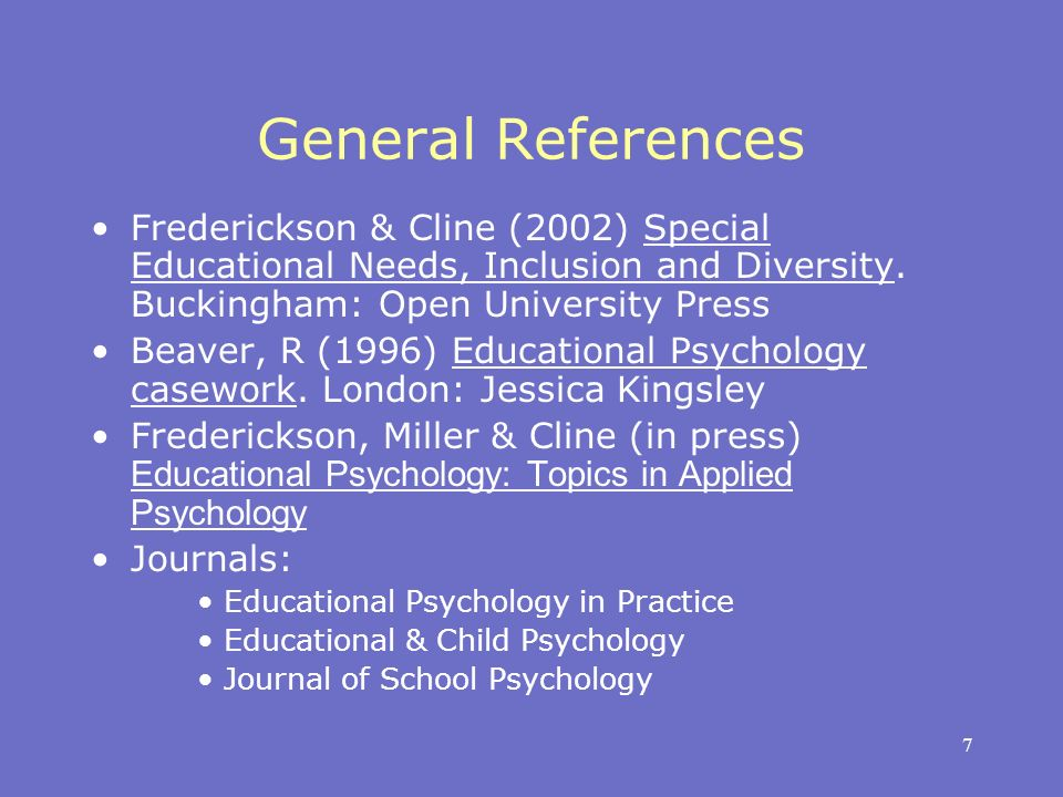7 General References Frederickson & Cline (2002) Special Educational Needs, Inclusion and Diversity.