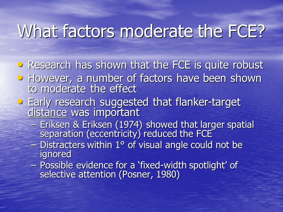 What factors moderate the FCE? Research has shown that the FCE is quite robust Research has shown that the FCE is quite robust However, a number of fa