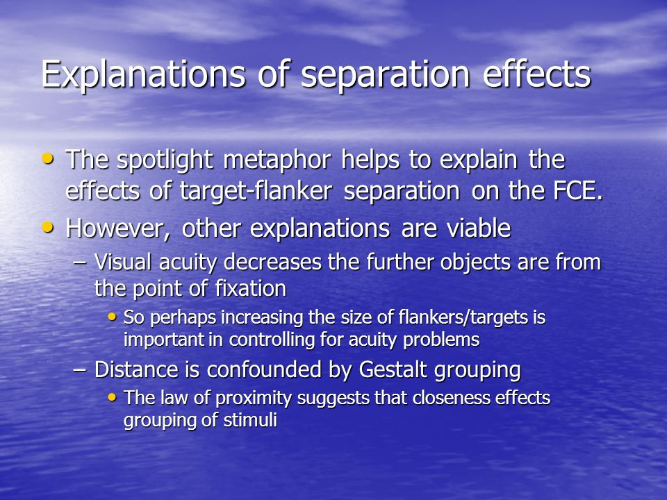 Explanations of separation effects The spotlight metaphor helps to explain the effects of target-flanker separation on the FCE. The spotlight metaphor