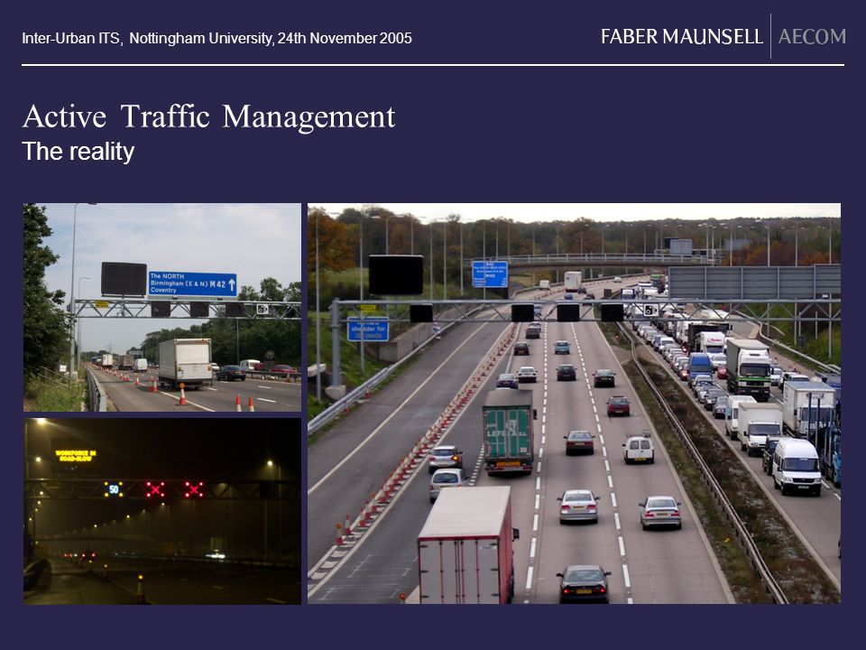 Inter-Urban ITS, Nottingham University, 24th November 2005 Active Traffic Management The reality ATM Picture