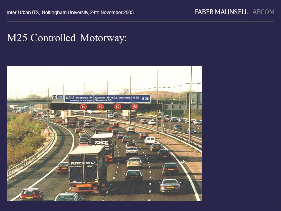 Inter-Urban ITS, Nottingham University, 24th November 2005 M25 Controlled Motorway: M25 CM Picture