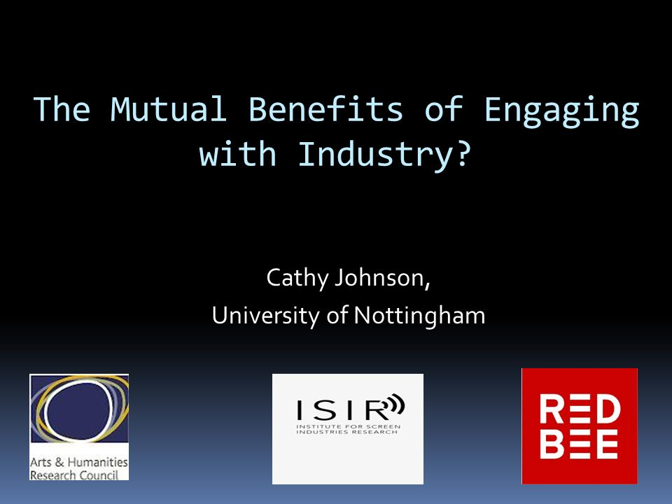 The Mutual Benefits of Engaging with Industry Cathy Johnson, University of Nottingham