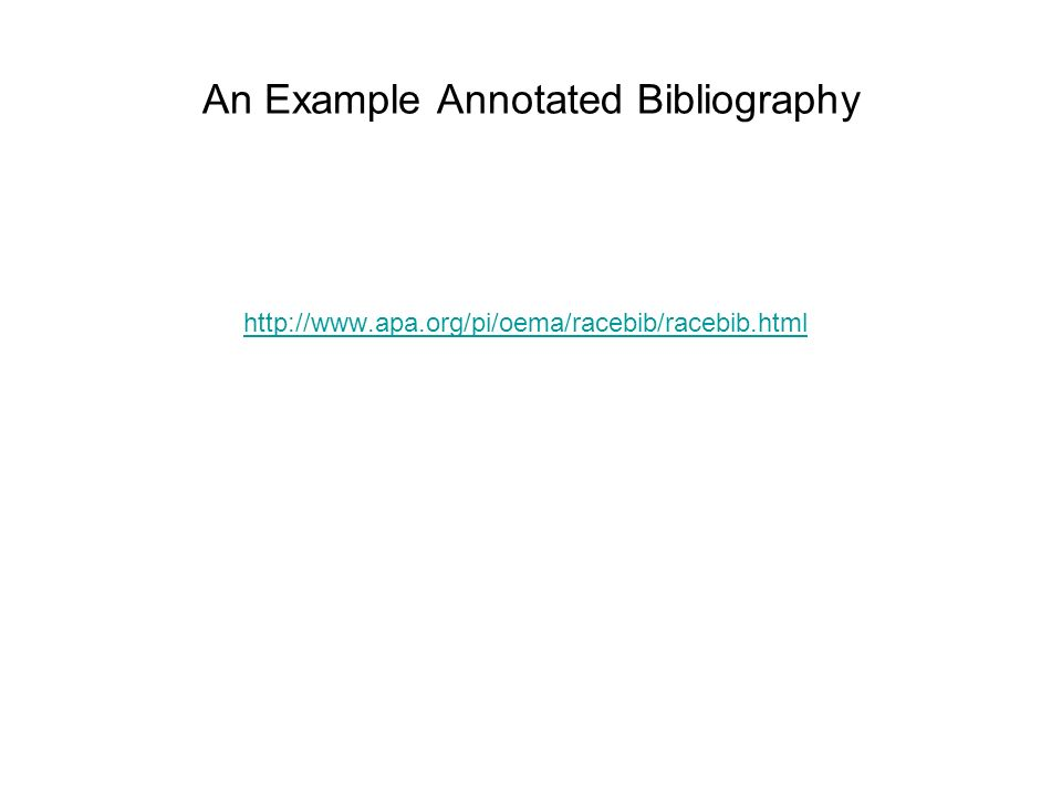 An Example Annotated Bibliography http://www.apa.org/pi/oema/racebib/racebib.html