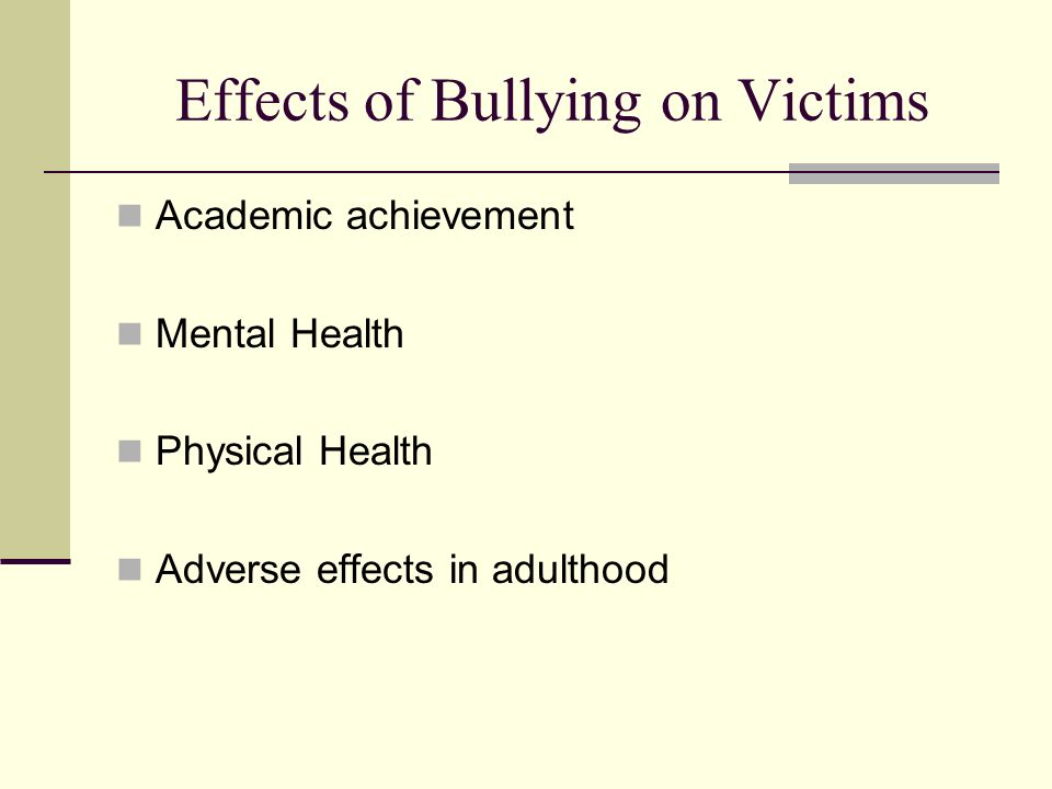 Effects of Bullying on Victims Academic achievement Mental Health Physical Health Adverse effects in adulthood