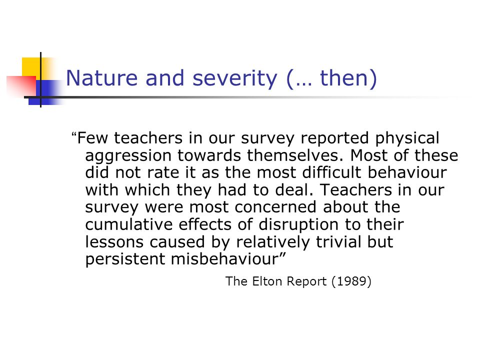 Nature and severity (… then) Few teachers in our survey reported physical aggression towards themselves.