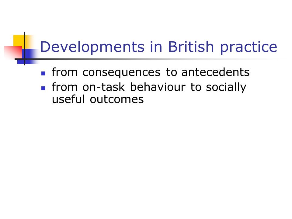 Developments in British practice from consequences to antecedents from on-task behaviour to socially useful outcomes