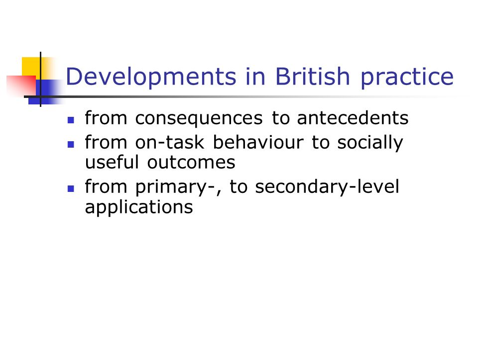 Developments in British practice from consequences to antecedents from on-task behaviour to socially useful outcomes from primary-, to secondary-level