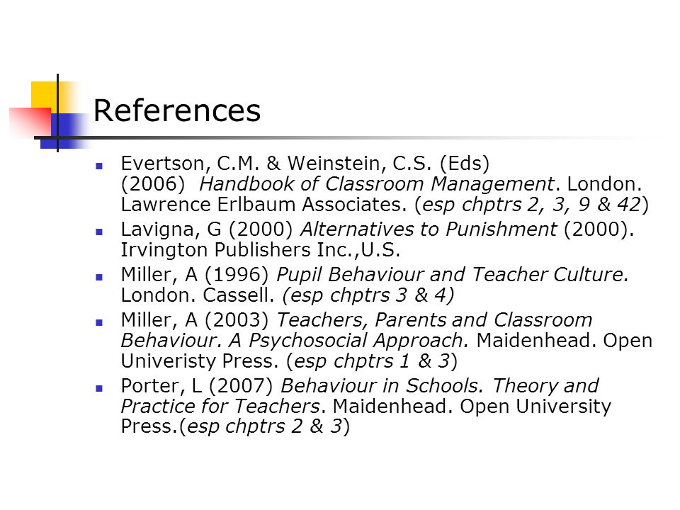 References Evertson, C.M. & Weinstein, C.S. (Eds) (2006) Handbook of Classroom Management.