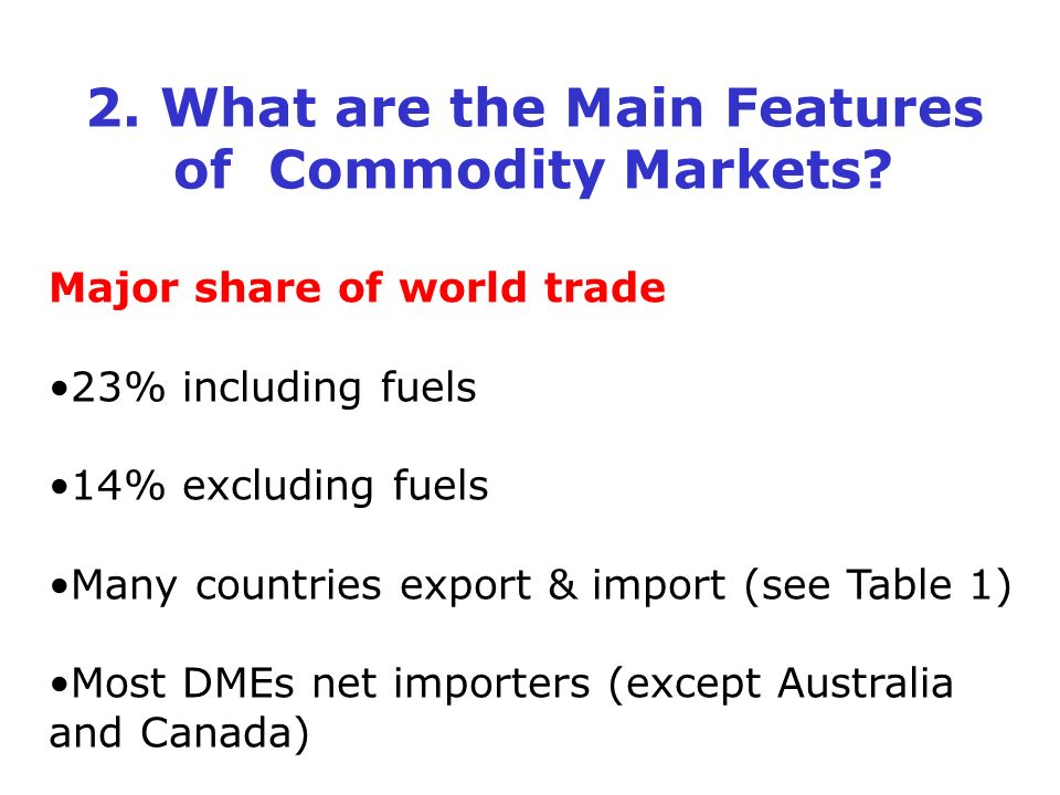 2. What are the Main Features of Commodity Markets.