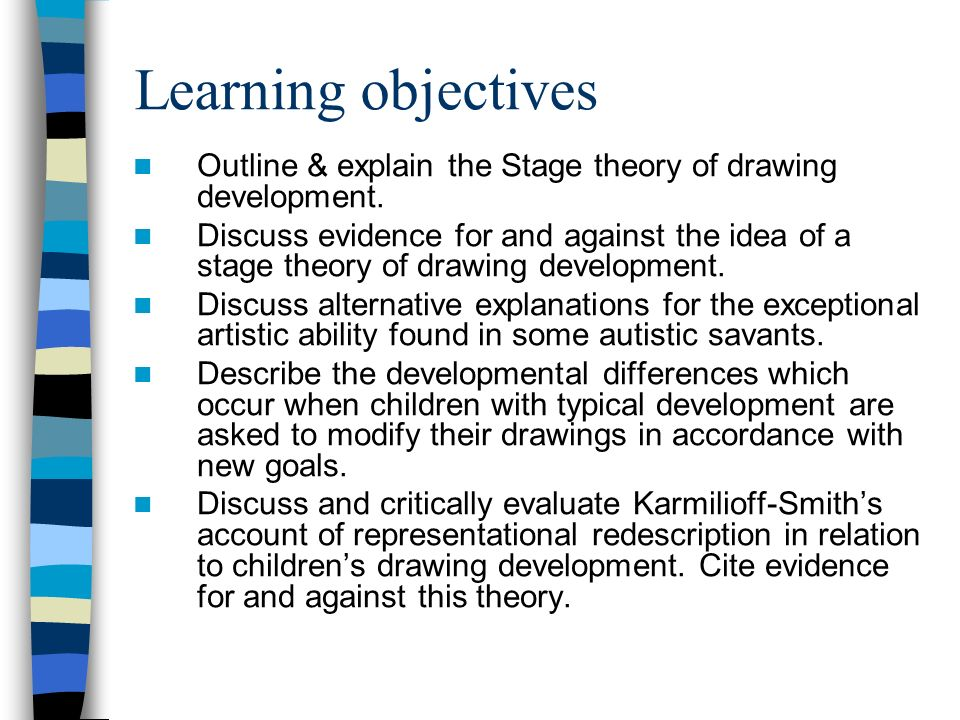 Learning objectives Outline & explain the Stage theory of drawing development.