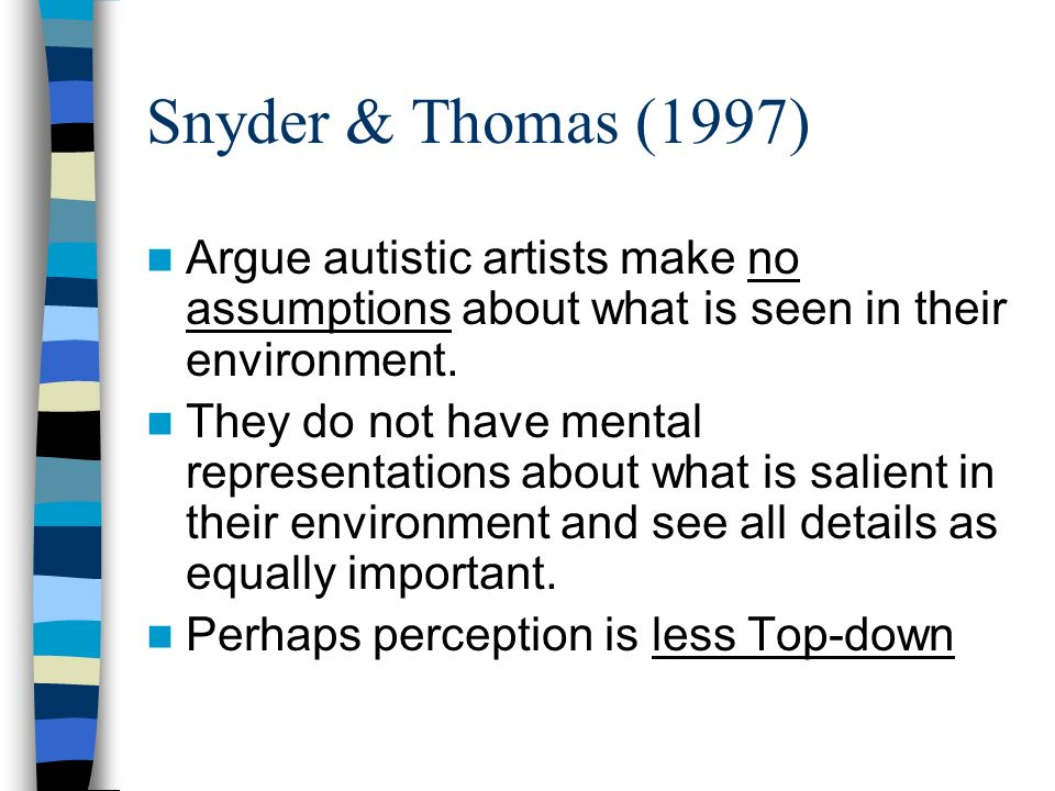 Snyder & Thomas (1997) Argue autistic artists make no assumptions about what is seen in their environment.