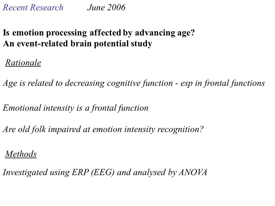 Recent ResearchJune 2006 Age is related to decreasing cognitive function - esp in frontal functions Is emotion processing affected by advancing age? A