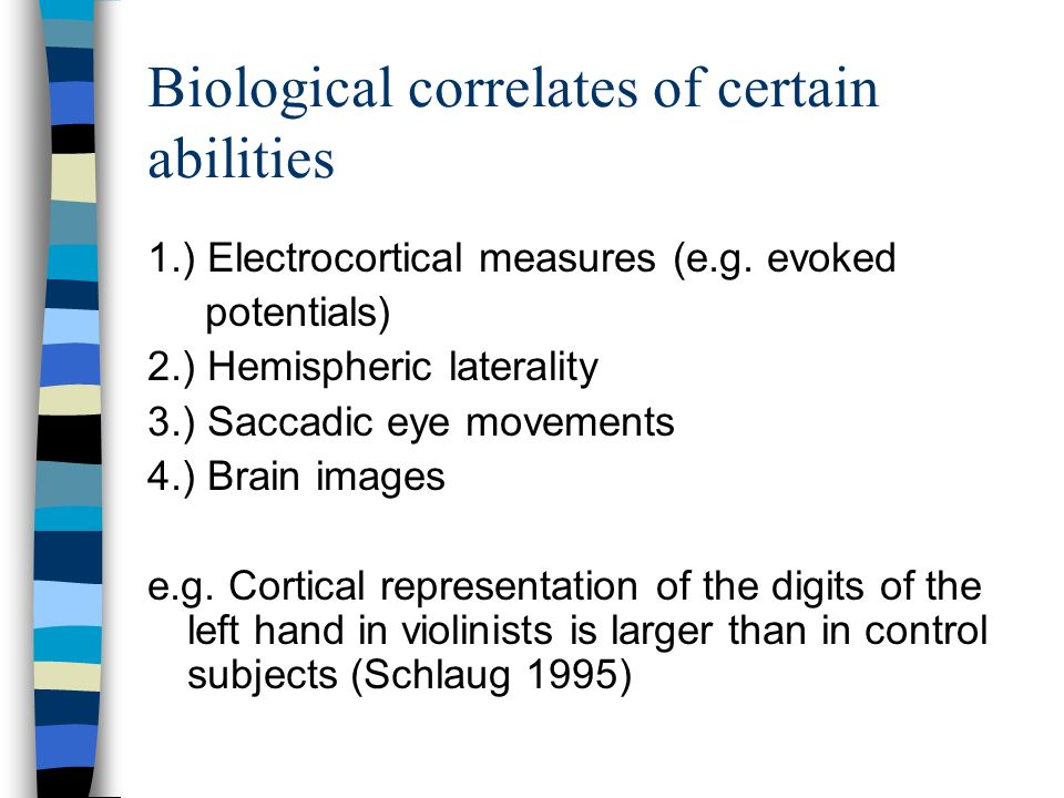Biological correlates of certain abilities 1.) Electrocortical measures (e.g. evoked potentials) 2.) Hemispheric laterality 3.) Saccadic eye movements