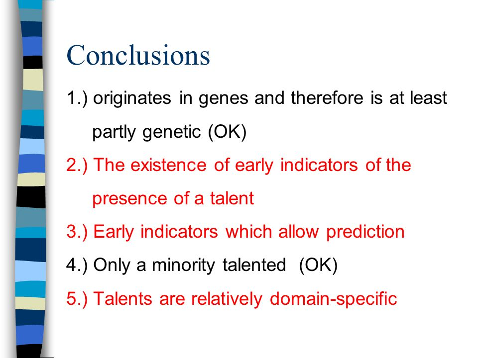 Conclusions 1.) originates in genes and therefore is at least partly genetic (OK) 2.) The existence of early indicators of the presence of a talent 3.