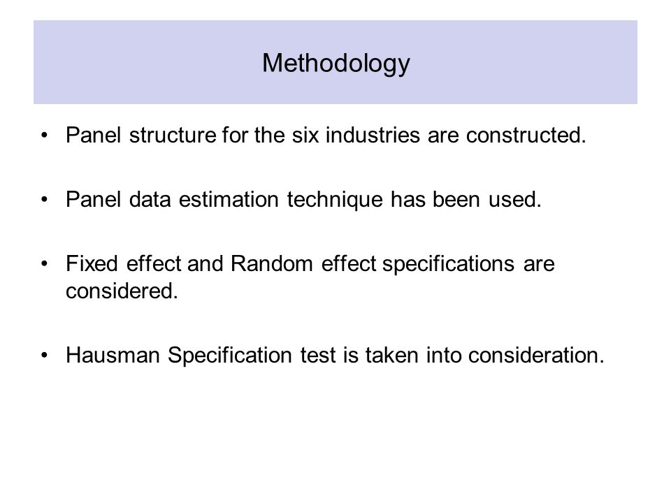 Methodology Panel structure for the six industries are constructed.