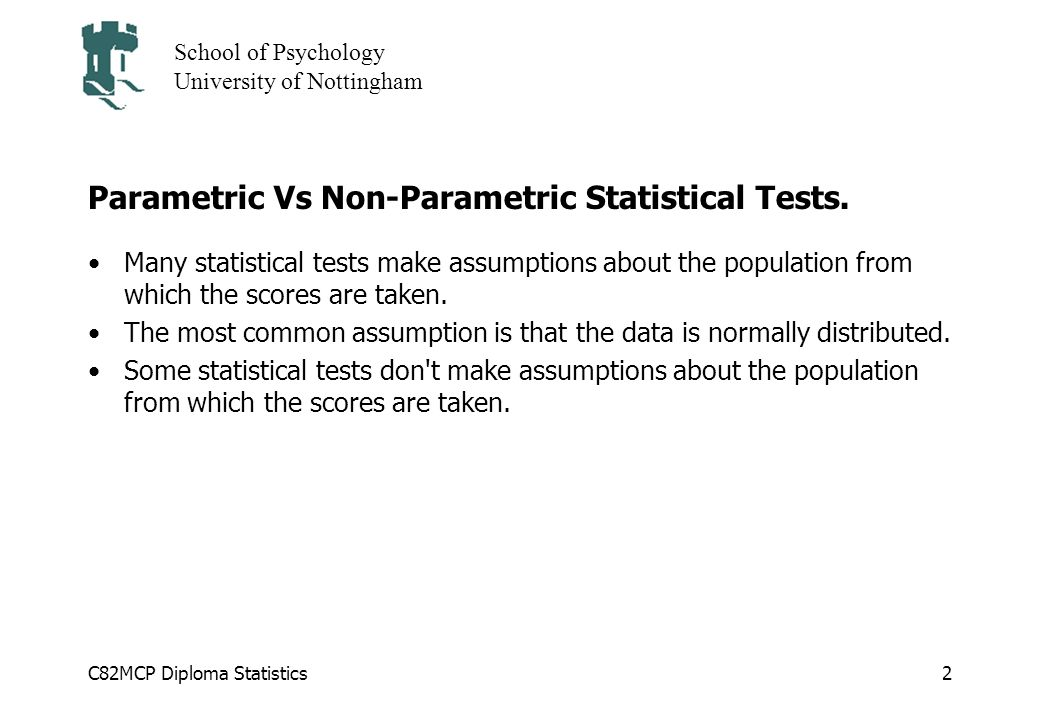 C82MCP Diploma Statistics School of Psychology University of Nottingham 2 Parametric Vs Non-Parametric Statistical Tests.